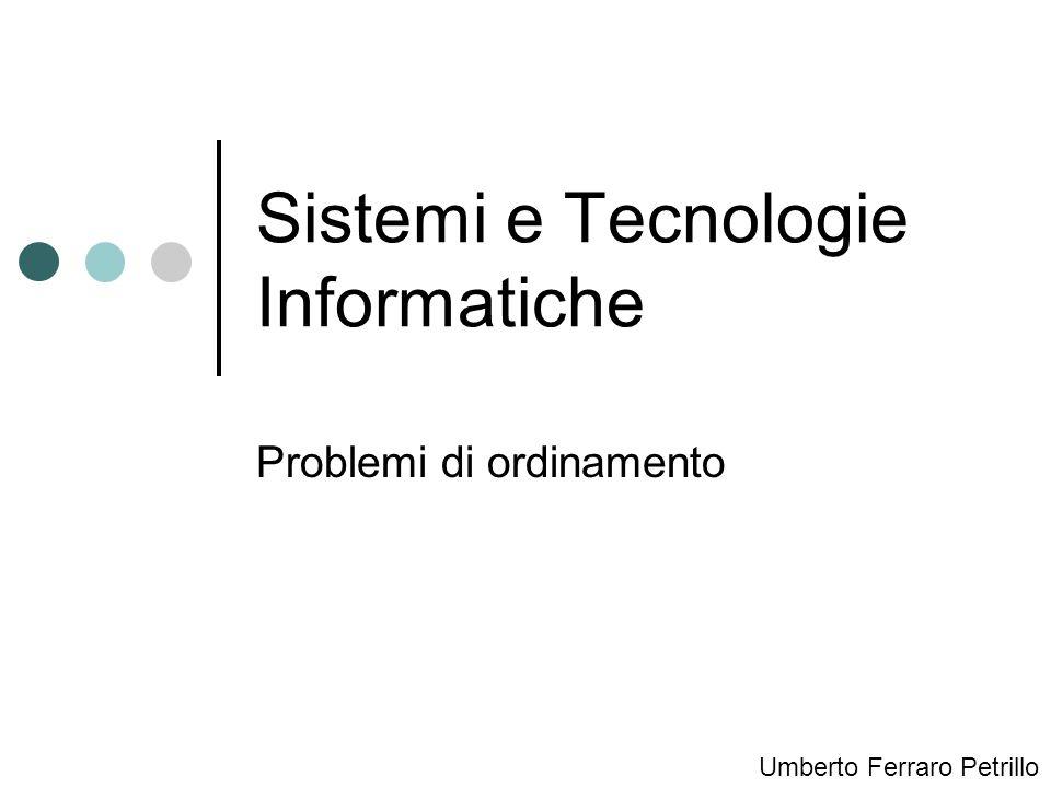 Sistemi e Tecnologie Informatiche Problemi di ordinamento Umberto Ferraro Petrillo