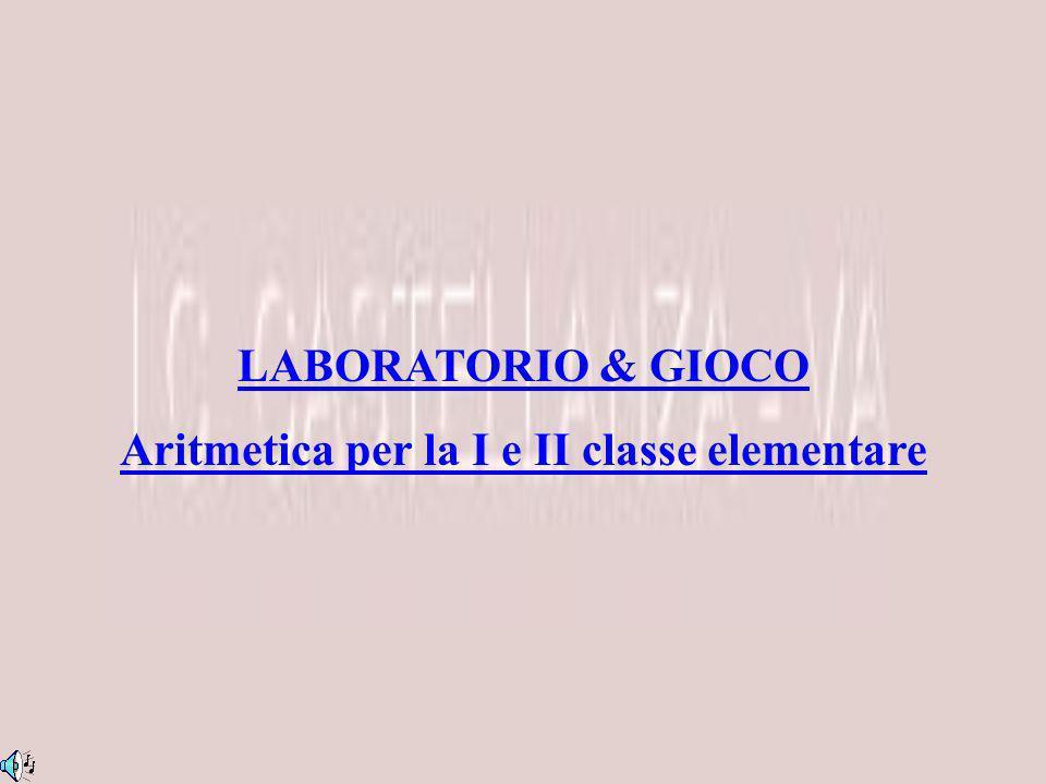LABORATORIO & GIOCO Aritmetica per la I e II classe elementare