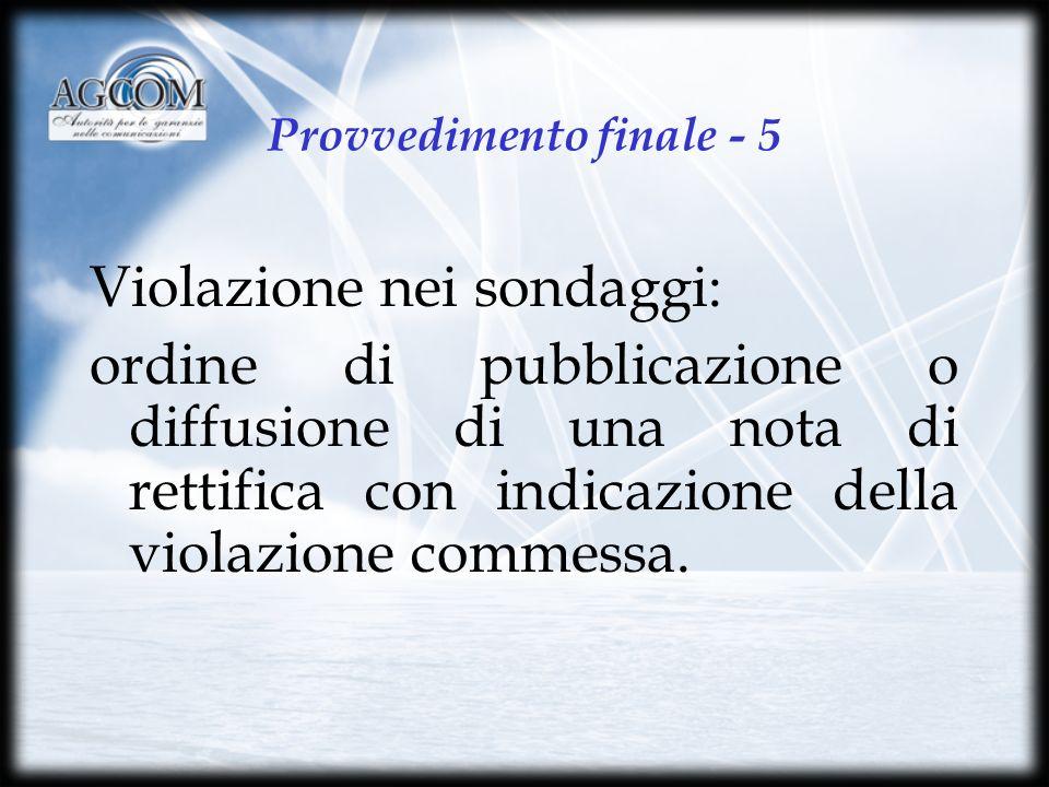 Provvedimento finale - 5 Violazione nei sondaggi: ordine di pubblicazione o diffusione di una nota di rettifica con indicazione della violazione commessa.