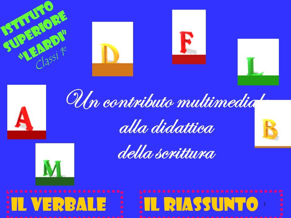 1 Istituto Superiore Leardi Classi 1 e Un contributo multimediale alla didattica della scrittura IL VERBALEIL RIASSUNTO