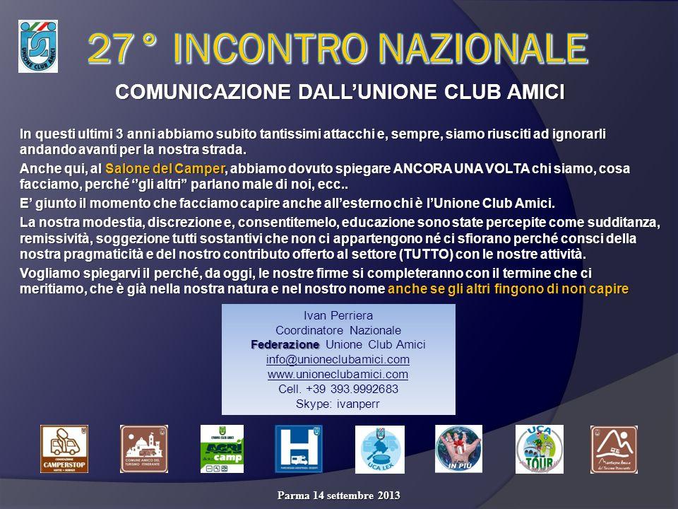 Parma 14 settembre 2013 COMUNICAZIONE DALLUNIONE CLUB AMICI In questi ultimi 3 anni abbiamo subito tantissimi attacchi e, sempre, siamo riusciti ad ignorarli andando avanti per la nostra strada.