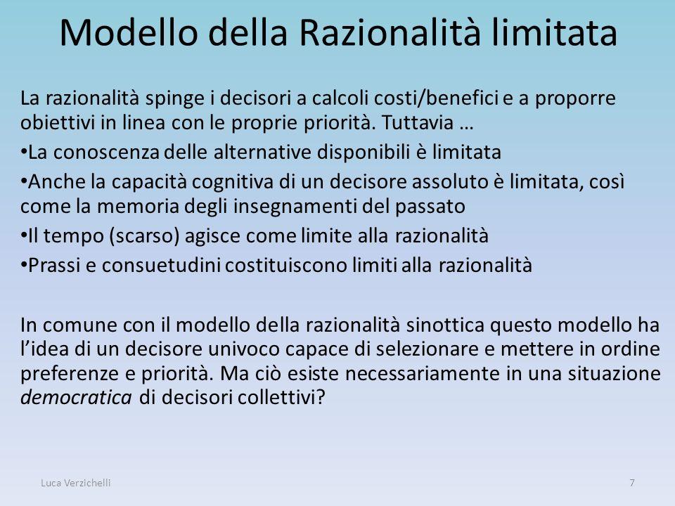 Modello della Razionalità limitata La razionalità spinge i decisori a calcoli costi/benefici e a proporre obiettivi in linea con le proprie priorità.