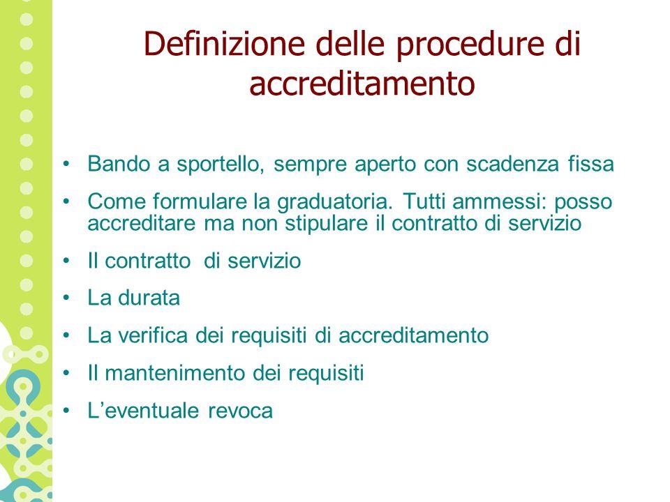 Definizione delle procedure di accreditamento Bando a sportello, sempre aperto con scadenza fissa Come formulare la graduatoria.