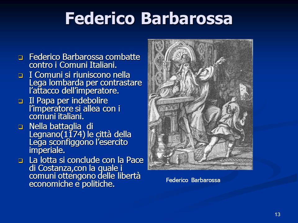 13 Federico Barbarossa Federico Barbarossa combatte contro i Comuni Italiani. Federico Barbarossa combatte contro i Comuni Italiani. I Comuni si riuni