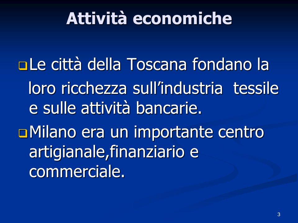 3 Attività economiche Le città della Toscana fondano la Le città della Toscana fondano la loro ricchezza sullindustria tessile e sulle attività bancar