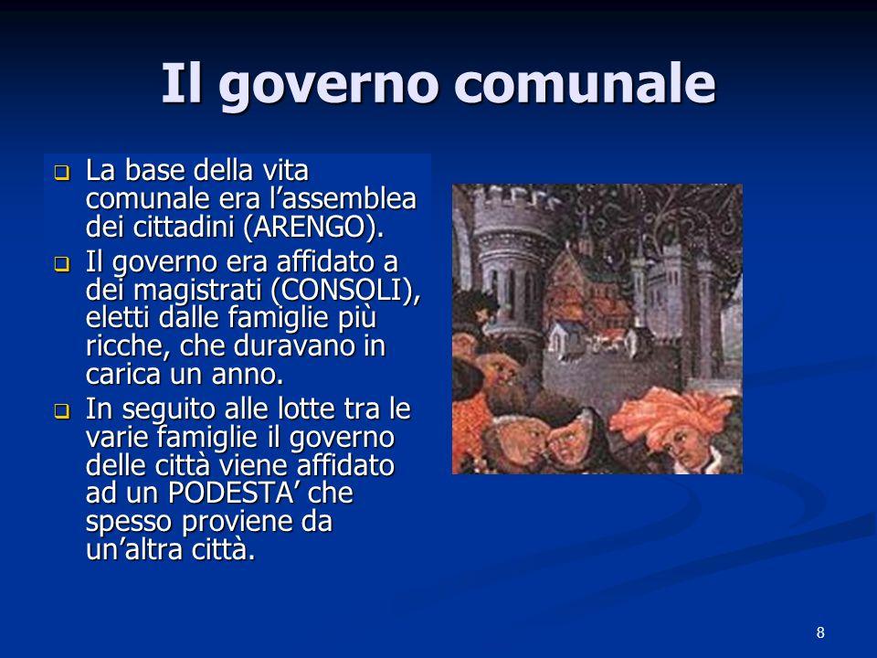 8 Il governo comunale La base della vita comunale era lassemblea dei cittadini (ARENGO). La base della vita comunale era lassemblea dei cittadini (ARE