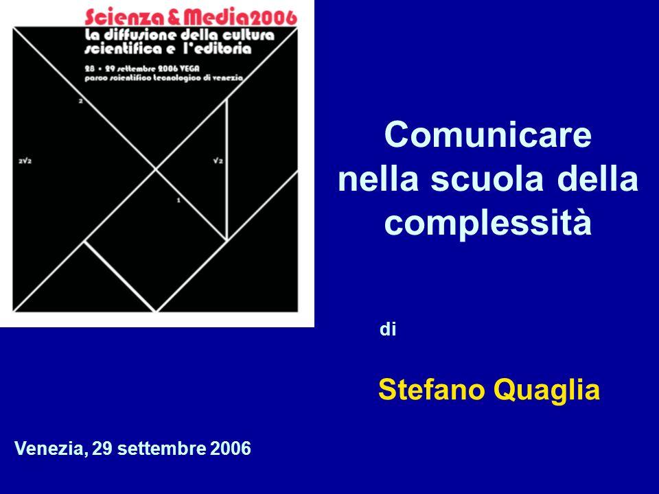 1/12 di Stefano Quaglia Venezia, 29 settembre 2006 Comunicare nella scuola della complessità