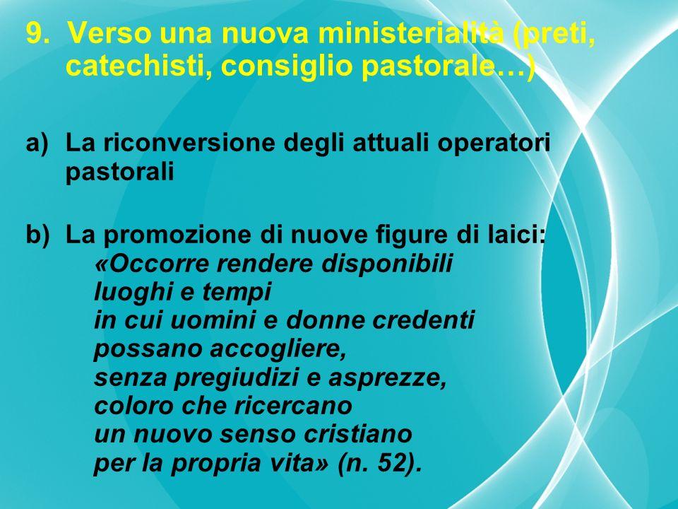 9. Verso una nuova ministerialità (preti, catechisti, consiglio pastorale…) a)La riconversione degli attuali operatori pastorali b)La promozione di nu
