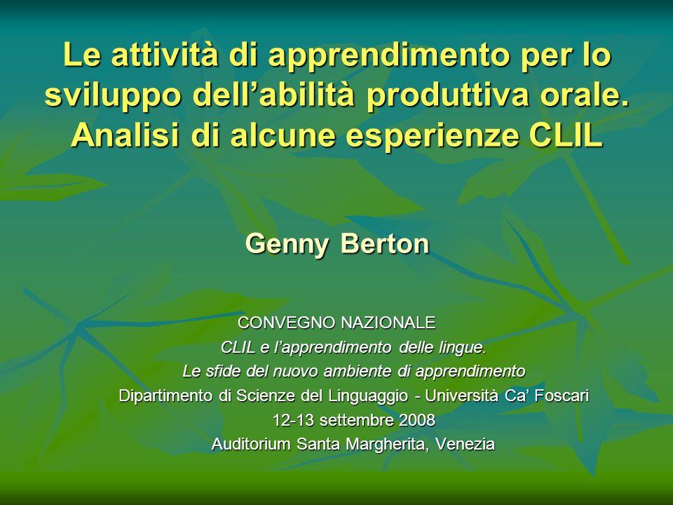 Le attività di apprendimento per lo sviluppo dellabilità produttiva orale. Analisi di alcune esperienze CLIL Genny Berton CONVEGNO NAZIONALE CLIL e la
