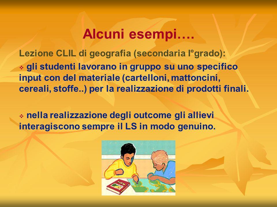Alcuni esempi…. Lezione CLIL di geografia (secondaria I°grado): gli studenti lavorano in gruppo su uno specifico input con del materiale (cartelloni,