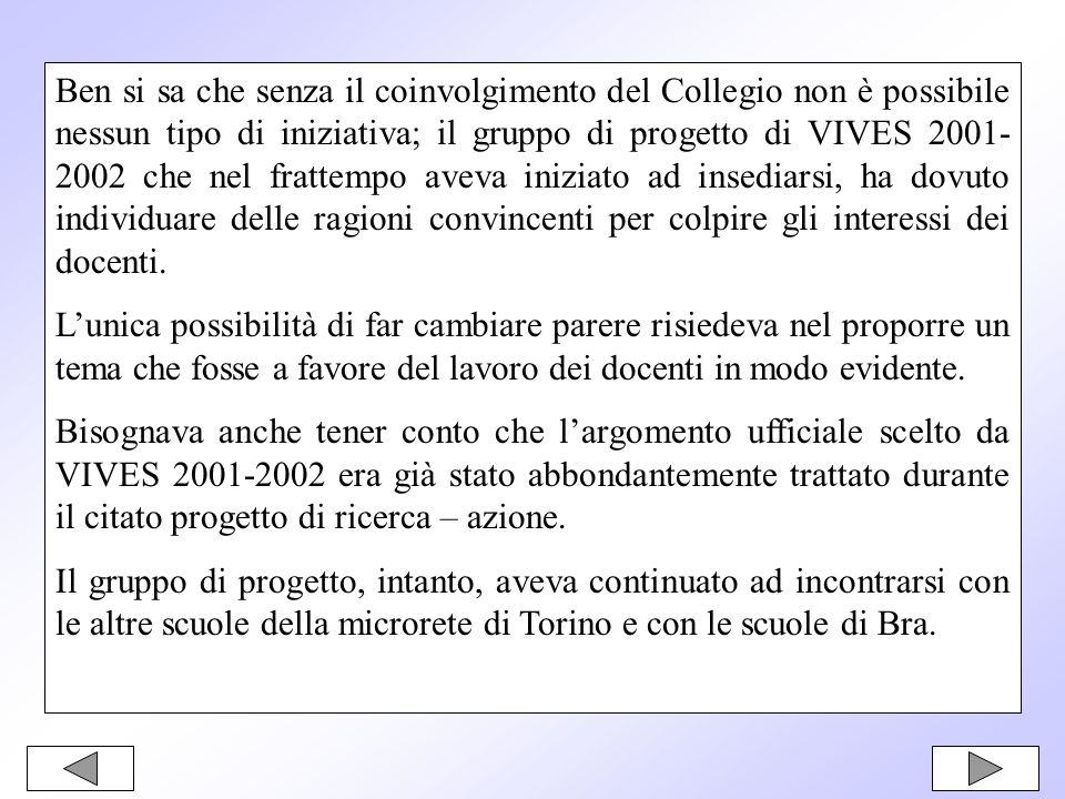 Ben si sa che senza il coinvolgimento del Collegio non è possibile nessun tipo di iniziativa; il gruppo di progetto di VIVES 2001- 2002 che nel fratte