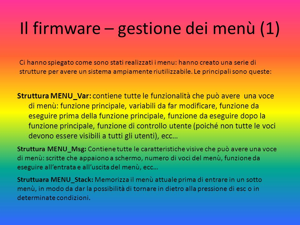 Il firmware – gestione dei menù (1) Struttura MENU_Var: contiene tutte le funzionalità che può avere una voce di menù: funzione principale, variabili
