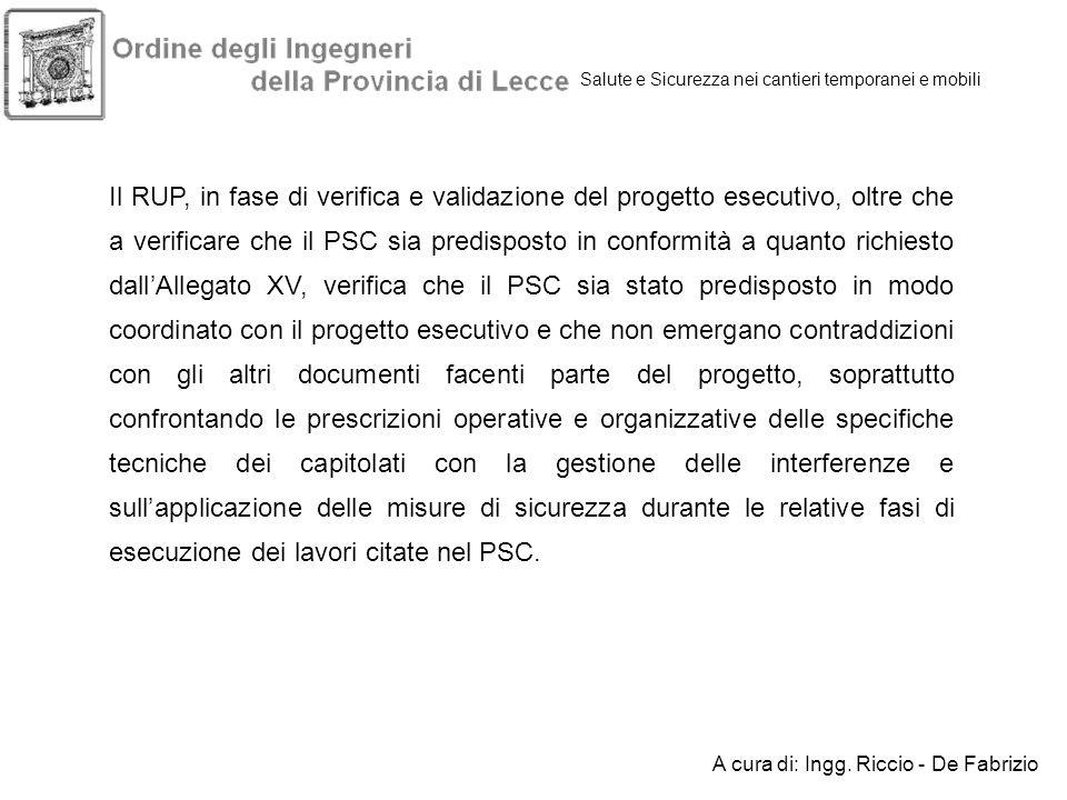 Salute e Sicurezza nei cantieri temporanei e mobili Il RUP, in fase di verifica e validazione del progetto esecutivo, oltre che a verificare che il PS