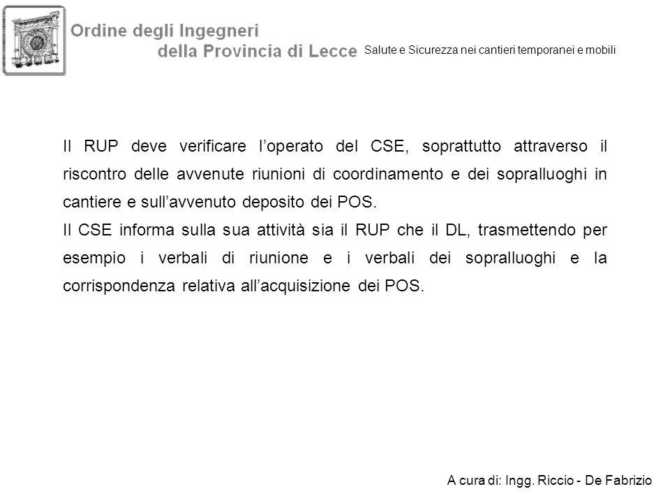 Salute e Sicurezza nei cantieri temporanei e mobili Il RUP deve verificare loperato del CSE, soprattutto attraverso il riscontro delle avvenute riunio