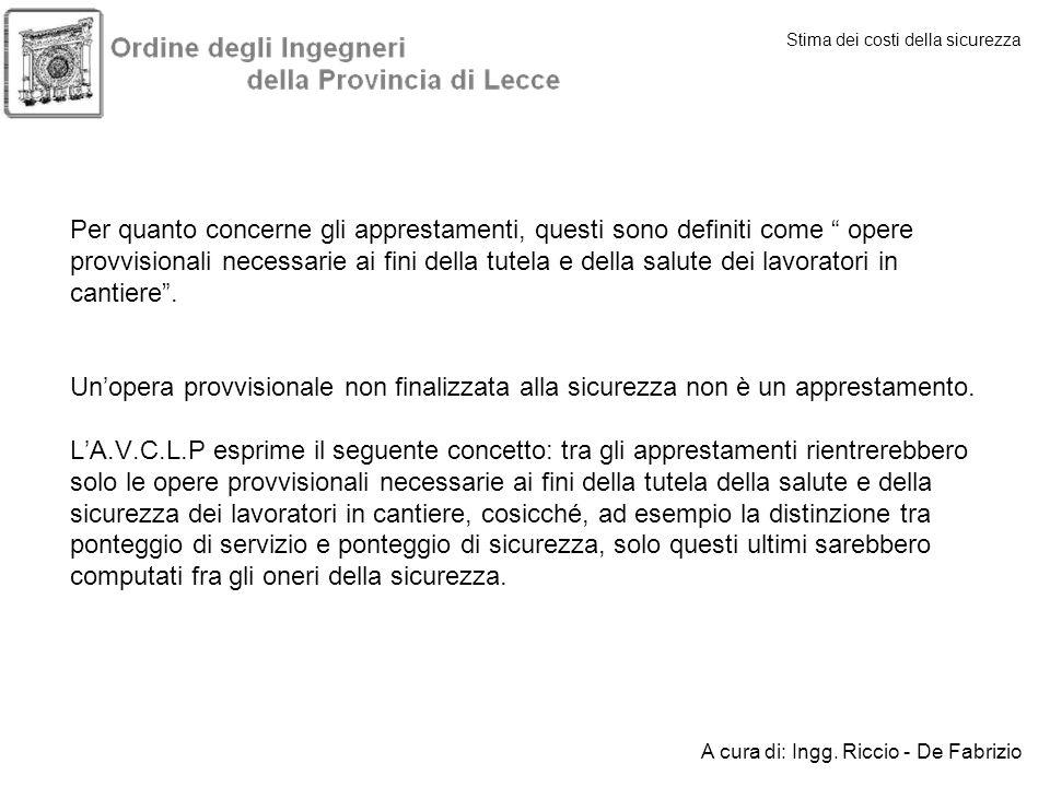 Stima dei costi della sicurezza A cura di: Ingg. Riccio - De Fabrizio Per quanto concerne gli apprestamenti, questi sono definiti come opere provvisio