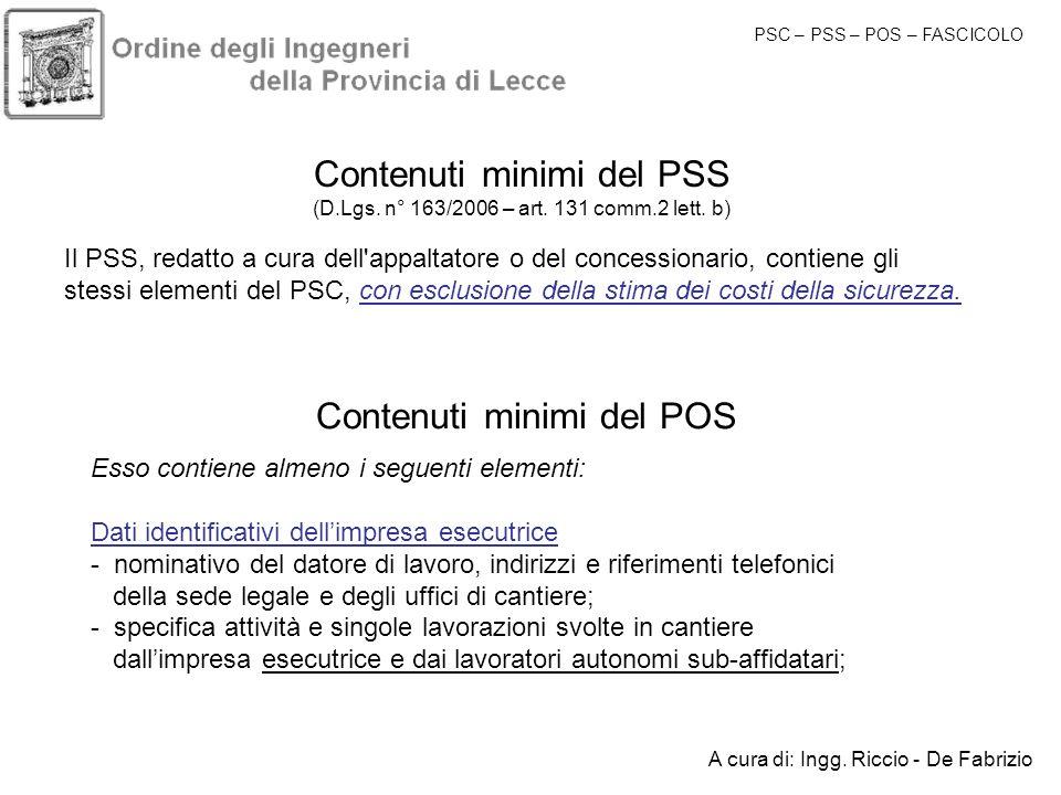 Contenuti minimi del PSS (D.Lgs. n° 163/2006 – art. 131 comm.2 lett. b) Il PSS, redatto a cura dell'appaltatore o del concessionario, contiene gli ste
