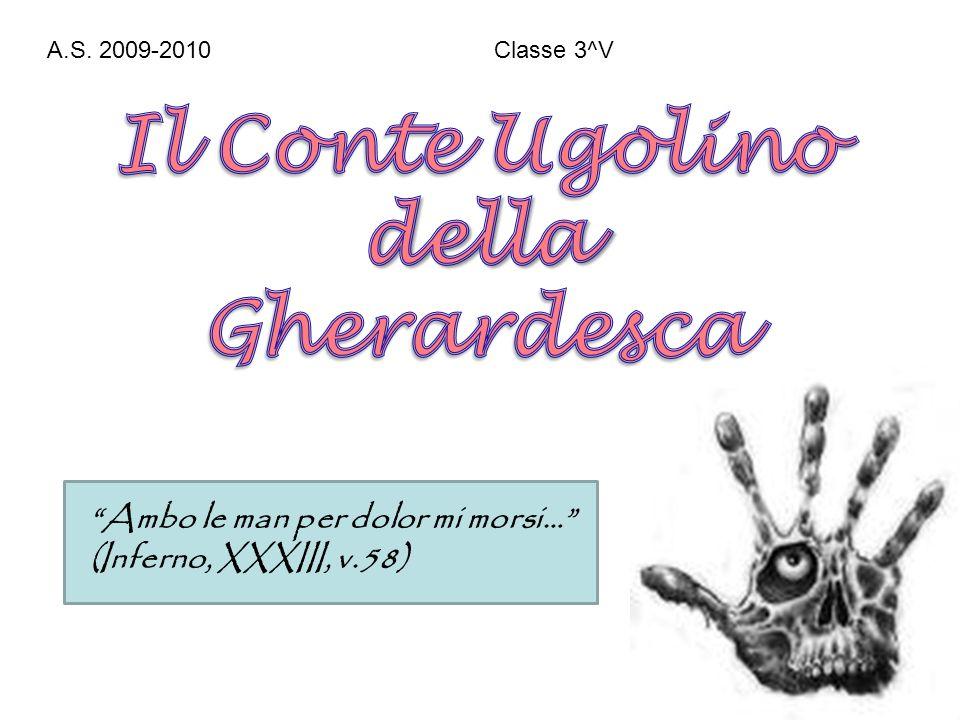 A.S. 2009-2010 Classe 3^V Ambo le man per dolor mi morsi… (Inferno, XXXIII, v.58)
