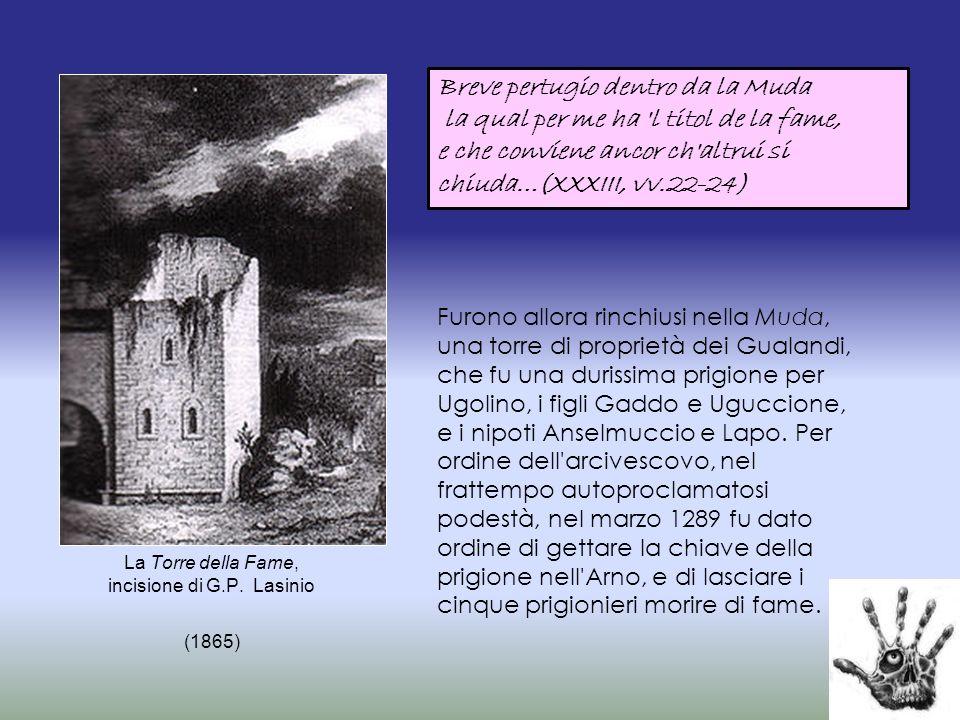 La Torre della Fame, incisione di G.P. Lasinio (1865) Furono allora rinchiusi nella Muda, una torre di proprietà dei Gualandi, che fu una durissima pr