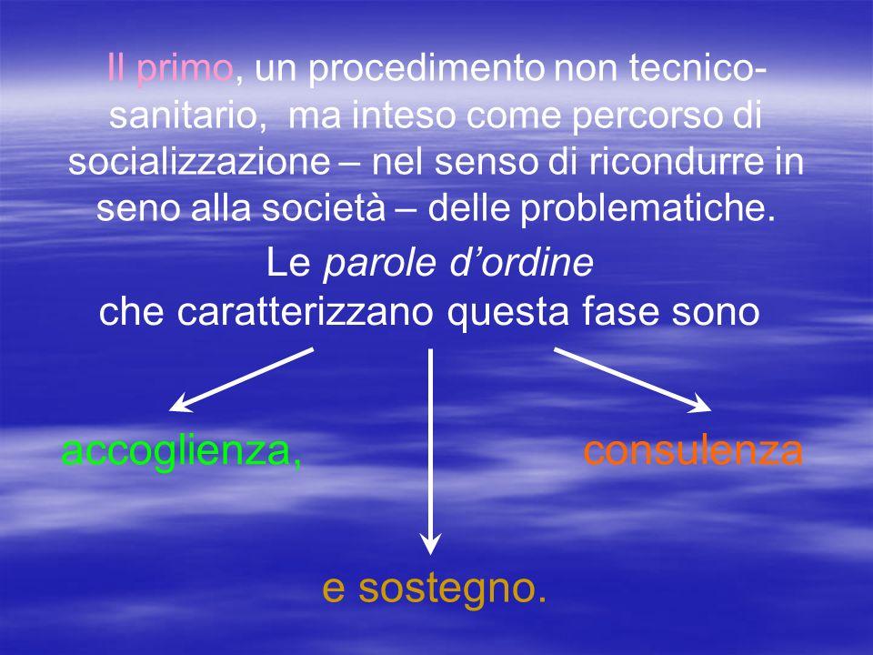 Il primo, un procedimento non tecnico- sanitario, ma inteso come percorso di socializzazione – nel senso di ricondurre in seno alla società – delle problematiche.