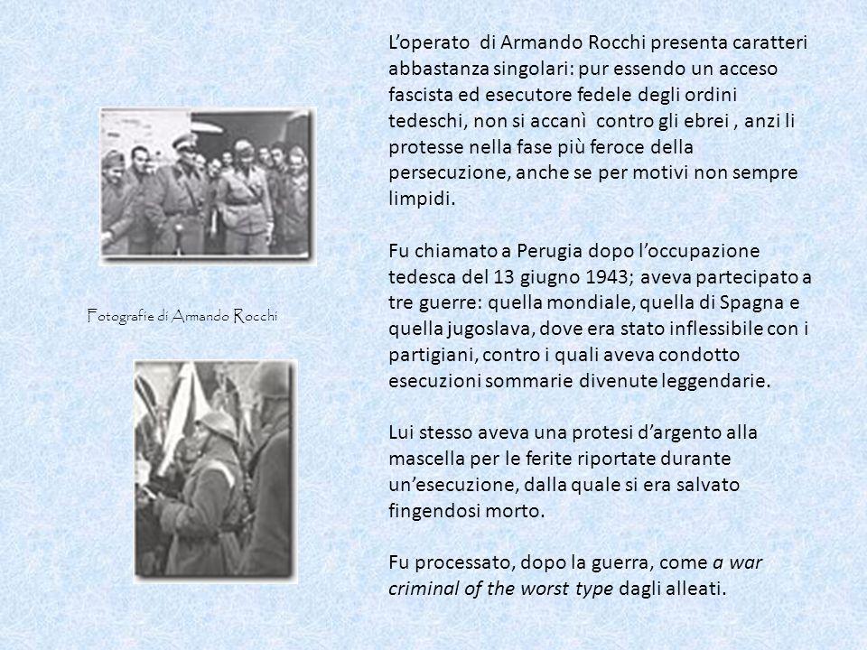 Loperato di Armando Rocchi presenta caratteri abbastanza singolari: pur essendo un acceso fascista ed esecutore fedele degli ordini tedeschi, non si a