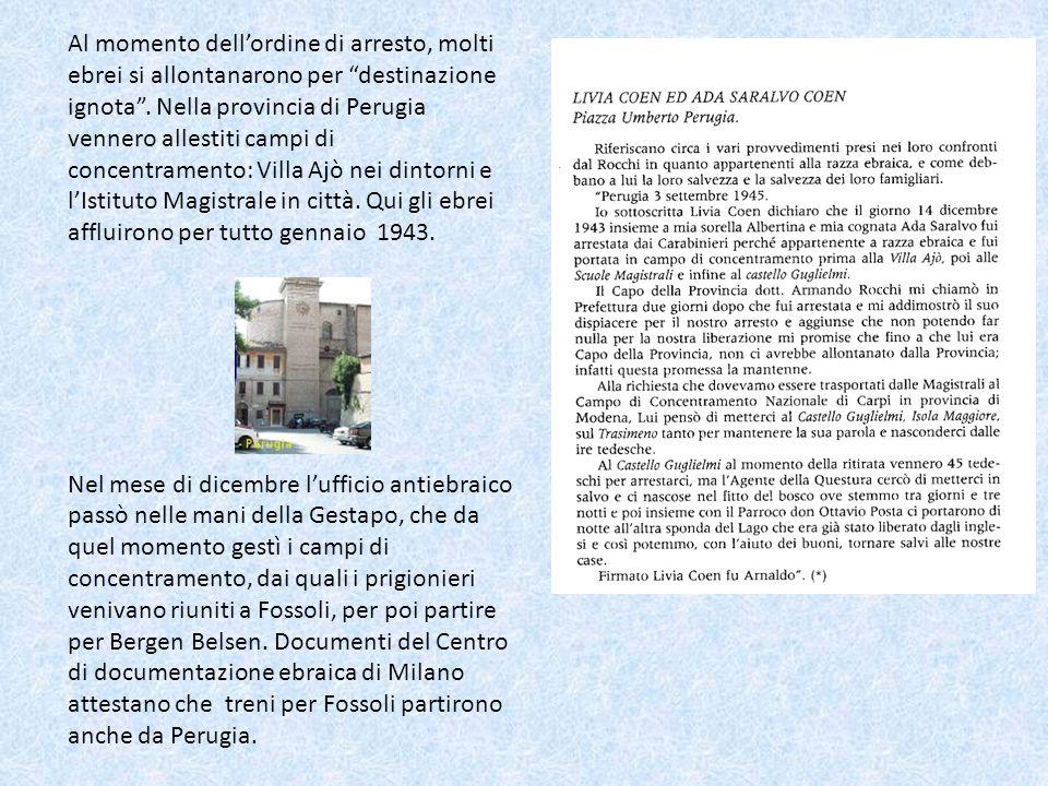 Al momento dellordine di arresto, molti ebrei si allontanarono per destinazione ignota. Nella provincia di Perugia vennero allestiti campi di concentr
