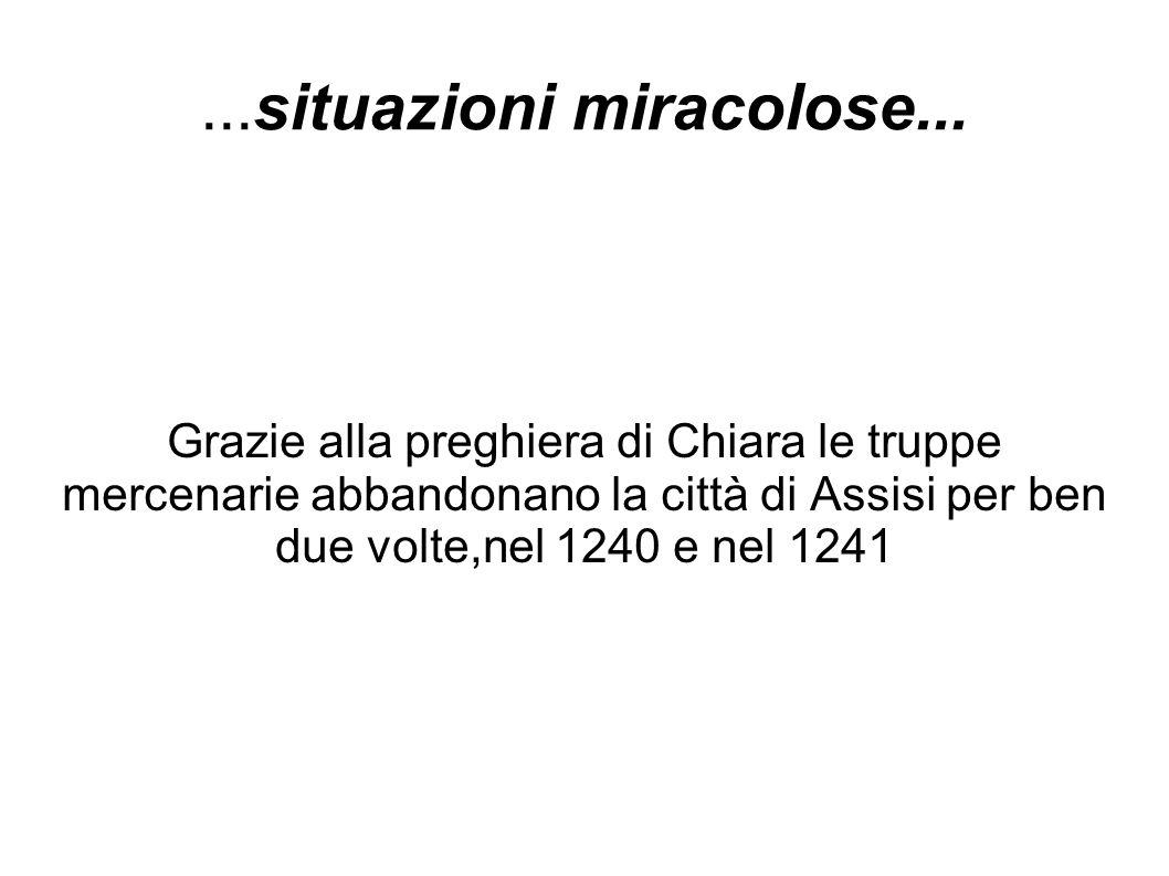 ...situazioni miracolose... Grazie alla preghiera di Chiara le truppe mercenarie abbandonano la città di Assisi per ben due volte,nel 1240 e nel 1241