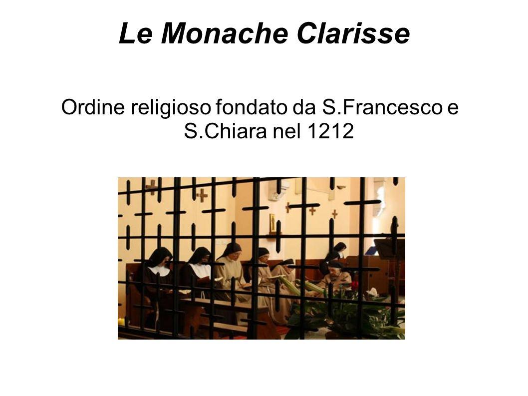 Le Monache Clarisse Ordine religioso fondato da S.Francesco e S.Chiara nel 1212