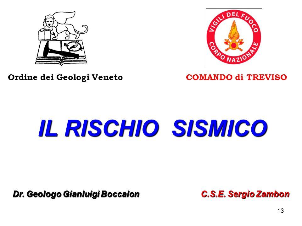 13 Dr. Geologo Gianluigi Boccalon C.S.E. Sergio Zambon Ordine dei Geologi Veneto IL RISCHIO SISMICO COMANDO di TREVISO