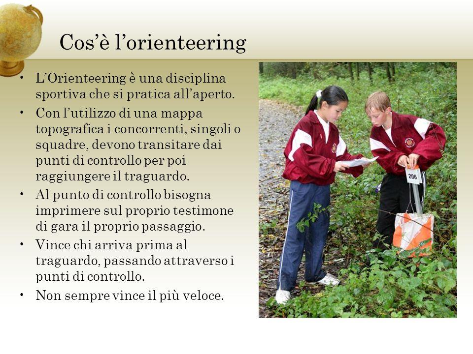 Cosè lorienteering LOrienteering è una disciplina sportiva che si pratica allaperto. Con lutilizzo di una mappa topografica i concorrenti, singoli o s