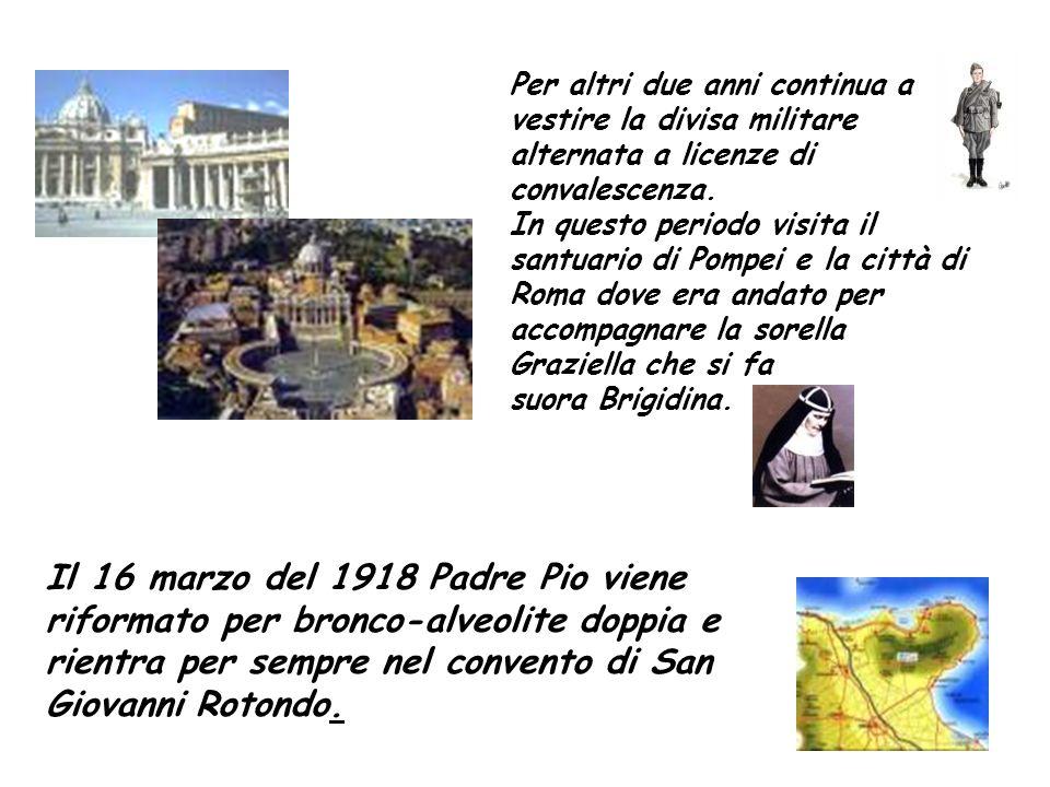 Il 16 marzo del 1918 Padre Pio viene riformato per bronco-alveolite doppia e rientra per sempre nel convento di San Giovanni Rotondo. Per altri due an