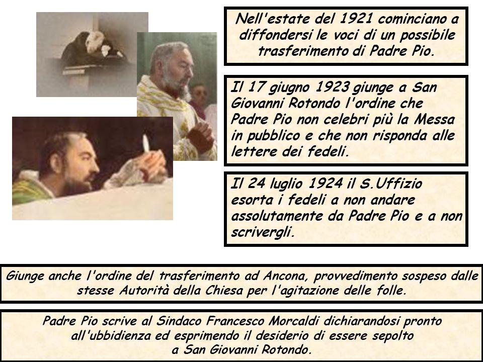 Nell'estate del 1921 cominciano a diffondersi le voci di un possibile trasferimento di Padre Pio. Padre Pio scrive al Sindaco Francesco Morcaldi dichi