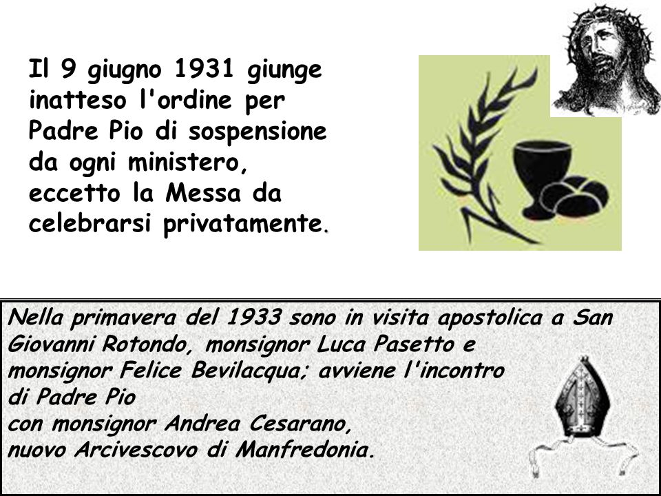 Nella primavera del 1933 sono in visita apostolica a San Giovanni Rotondo, monsignor Luca Pasetto e monsignor Felice Bevilacqua; avviene l'incontro di