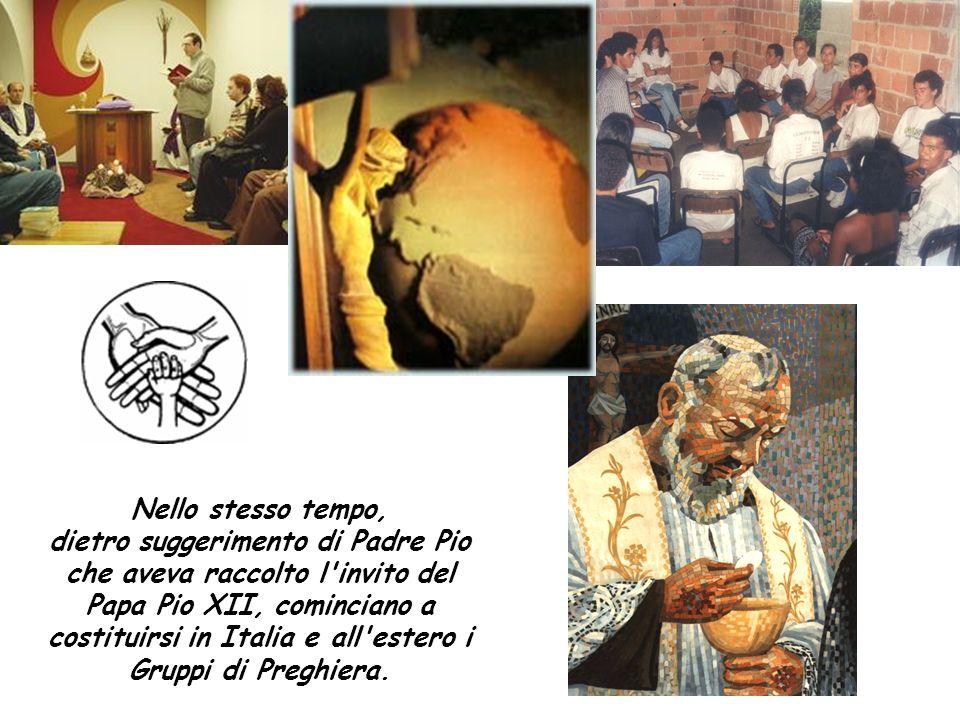 Nello stesso tempo, dietro suggerimento di Padre Pio che aveva raccolto l'invito del Papa Pio XII, cominciano a costituirsi in Italia e all'estero i G