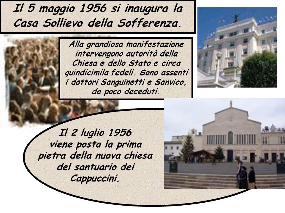 Il 2 luglio 1956 viene posta la prima pietra della nuova chiesa del santuario dei Cappuccini. Il 5 maggio 1956 si inaugura la Casa Sollievo della Soff
