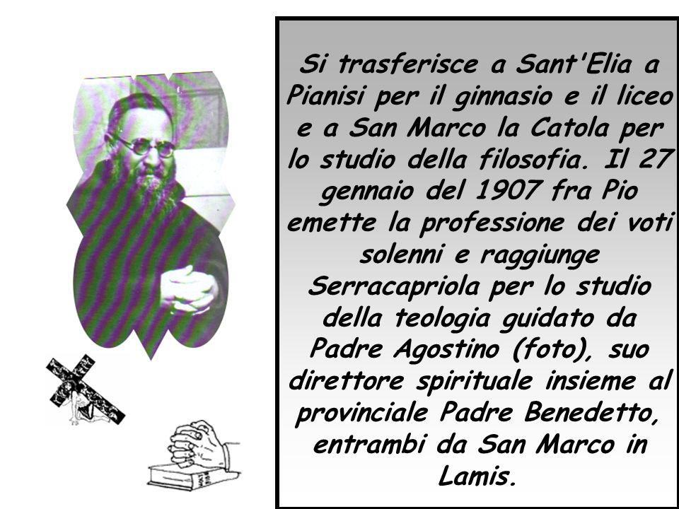 Si trasferisce a Sant'Elia a Pianisi per il ginnasio e il liceo e a San Marco la Catola per lo studio della filosofia. Il 27 gennaio del 1907 fra Pio
