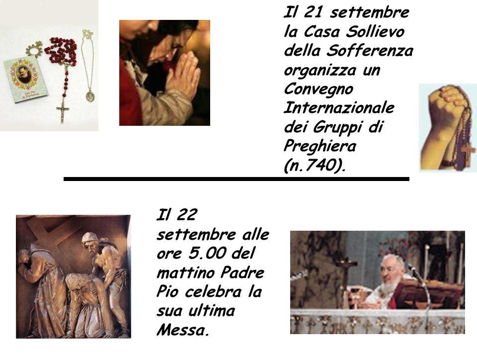 Il 22 settembre alle ore 5.00 del mattino Padre Pio celebra la sua ultima Messa. Il 21 settembre la Casa Sollievo della Sofferenza organizza un Conveg