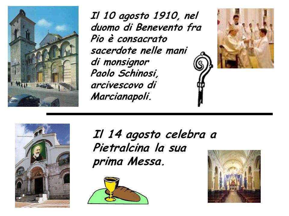 Il 10 agosto 1910, nel duomo di Benevento fra Pio è consacrato sacerdote nelle mani di monsignor Paolo Schinosi, arcivescovo di Marcianapoli. Il 14 ag
