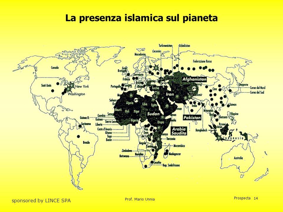 Prof. Mario Unnia Prospecta sponsored by LINCE SPA 14 La presenza islamica sul pianeta
