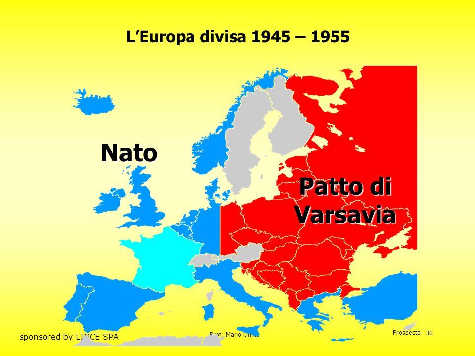 Prof. Mario Unnia Prospecta sponsored by LINCE SPA 30 LEuropa divisa 1945 – 1955 Nato Patto di Varsavia