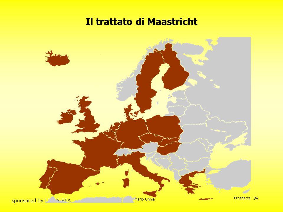 Prof. Mario Unnia Prospecta sponsored by LINCE SPA 34 Il trattato di Maastricht