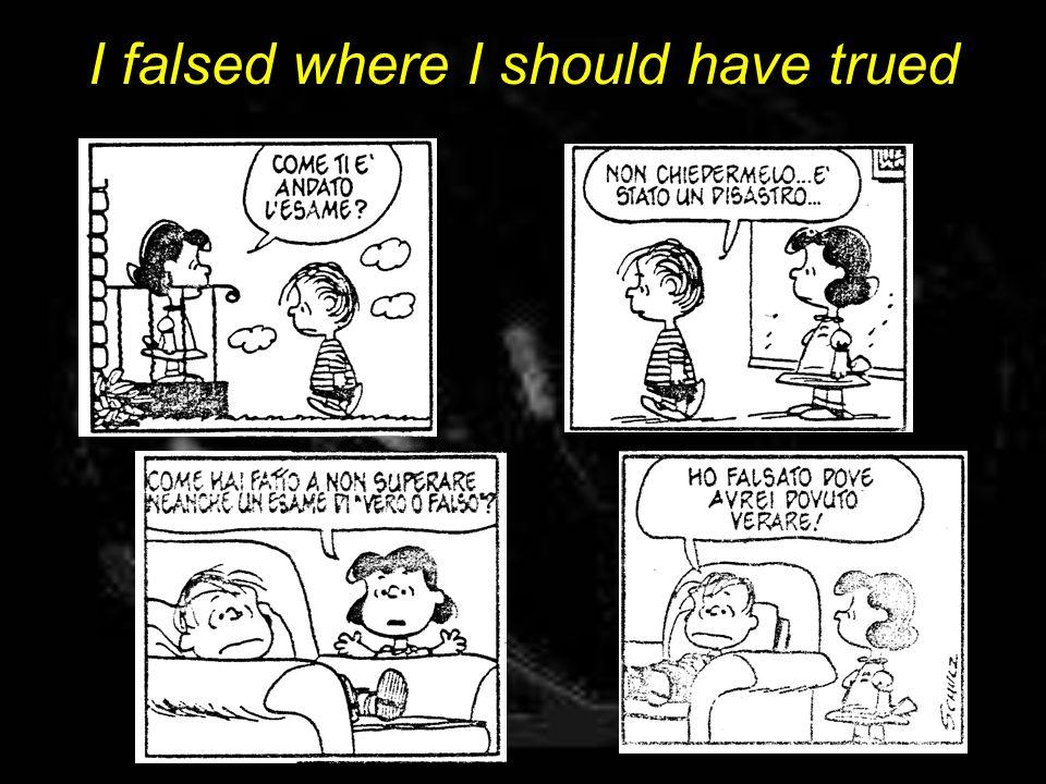 I falsed where I should have trued