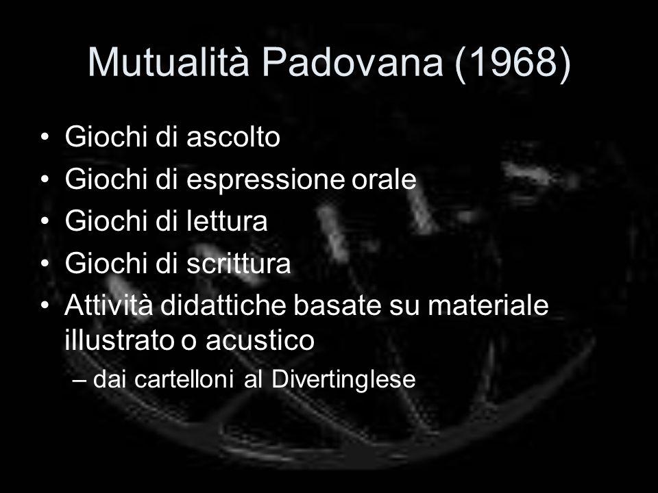 Mutualità Padovana (1968) Giochi di ascolto Giochi di espressione orale Giochi di lettura Giochi di scrittura Attività didattiche basate su materiale