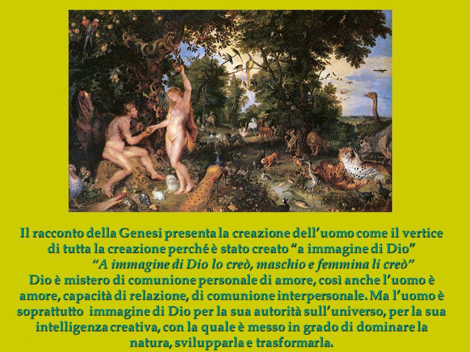 Il racconto della Genesi presenta la creazione delluomo come il vertice di tutta la creazione perché è stato creato a immagine di Dio A immagine di Di