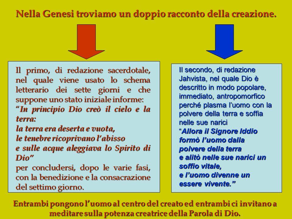 Nella Genesi troviamo un doppio racconto della creazione. Il primo, di redazione sacerdotale, nel quale viene usato lo schema letterario dei sette gio