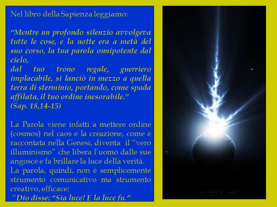 Nel libro della Sapienza leggiamo: Mentre un profondo silenzio avvolgeva tutte le cose, e la notte era a metà del suo corso, la tua parola onnipotente