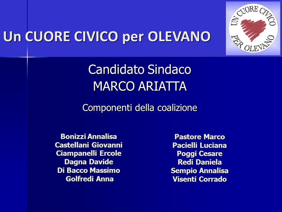 Un CUORE CIVICO per OLEVANO Candidato Sindaco MARCO ARIATTA Componenti della coalizione Bonizzi Annalisa Castellani Giovanni Ciampanelli Ercole Dagna