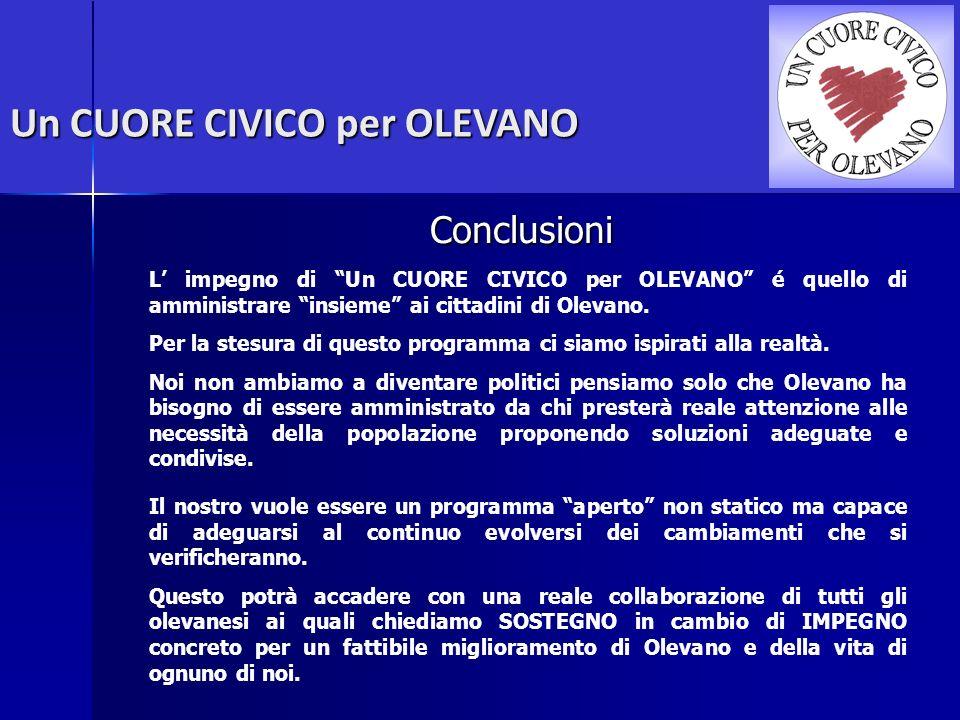 Un CUORE CIVICO per OLEVANO Conclusioni L impegno di Un CUORE CIVICO per OLEVANO é quello di amministrare insieme ai cittadini di Olevano. Per la stes
