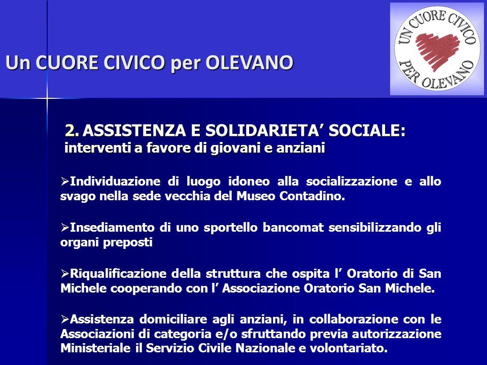 Un CUORE CIVICO per OLEVANO 2.ASSISTENZA E SOLIDARIETA SOCIALE: interventi a favore di giovani e anziani Individuazione di luogo idoneo alla socializz