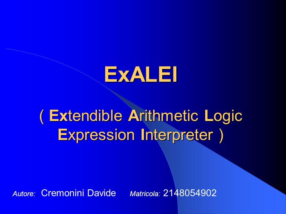 ExALEI ( Extendible Arithmetic Logic Expression Interpreter ) Autore: Cremonini Davide Matricola: 2148054902
