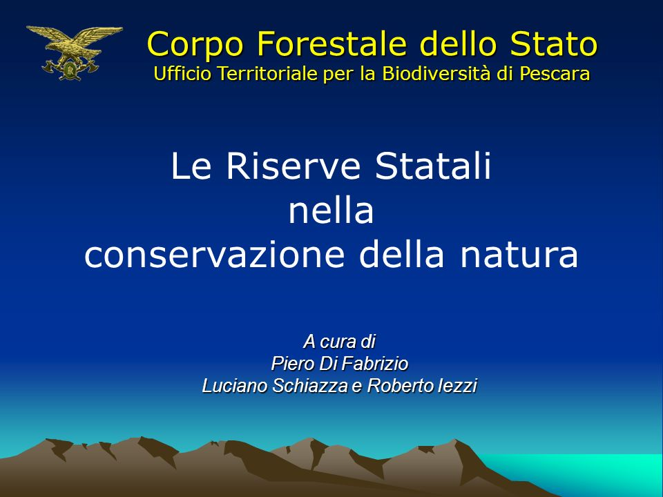 Le Riserve Statali nella conservazione della natura A cura di Piero Di Fabrizio Luciano Schiazza e Roberto Iezzi Corpo Forestale dello Stato Ufficio T